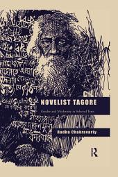 Novelist Tagore: Gender and Modernity in Selected Texts