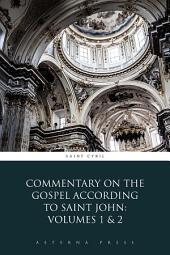 Commentary on the Gospel According to Saint John: Volumes 1 & 2
