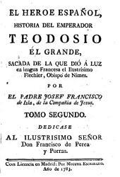 El heroe español: historia del emperador Teodosio el Grande, sacada de la que Dió á luz, Volumen 2