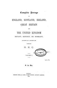 Complete Peerage of England  Scotland  Ireland  Great Britain and the United Kingdom  Extant  Extinct  Or Dormant PDF