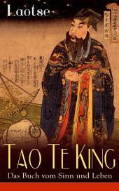 Tao Te King - Das Buch vom Sinn und Leben (Vollständige deutsche Ausgabe): Daodejing - Die Gründungsschrift des Daoismus (Aus der Serie Chinesische Weisheiten)