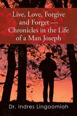 Live,Love,Forgive and Forget—Chronicles in the Life of a Man Joseph