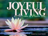 Joyful Living: Reflections of a Happy Soul