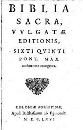 Biblia Sacra, Vvlgatæ editionis, Sixti Qvinti Pont. Max. authoritate recognita: Volume 1