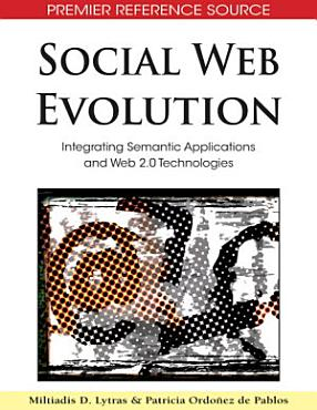 Social Web Evolution  Integrating Semantic Applications and Web 2 0 Technologies PDF