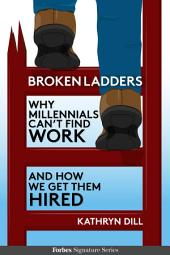 Broken Ladders: Why Millennials Can't Find Work And How We Get Them Hired