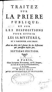 Traitez sur la priere publique et sur les dispositions pour offrir les saints mysteres et y participer avec fruit etc. 7. ed