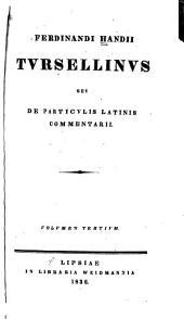 Ferdinandi Handii Tvrsellinvs, sev De particvlis latinis commentarii: Volumes 3-4