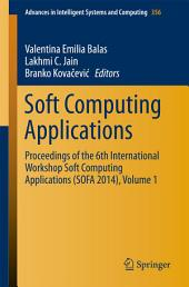 Soft Computing Applications: Proceedings of the 6th International Workshop Soft Computing Applications (SOFA 2014), Volume 1