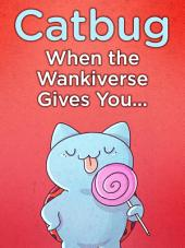 Catbug: When the Wankiverse Gives You...