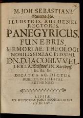 Panegyricus funebris memoriae Theologi Jacobi Welleri ... dictus