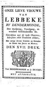 Onze Lieve Vrouwe van Lebbeke by Dendermonde, den oorsprong, voordgang en wondere geschiedenis enz