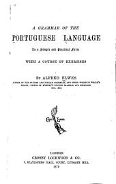 A Grammar of the Portuguese Language in a Simple and Practical Form, with a Course of Exercises