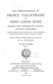 The Correspondence of Prince Talleyrand and King Louis XVIII During the Congress of Vienna (hitherto Unpublished): From the Manuscripts Preserved in the Archives of the Ministry of Foreign Affairs at Paris, Volume 1