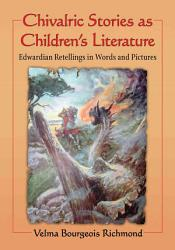 Chivalric Stories As Children S Literature Book PDF