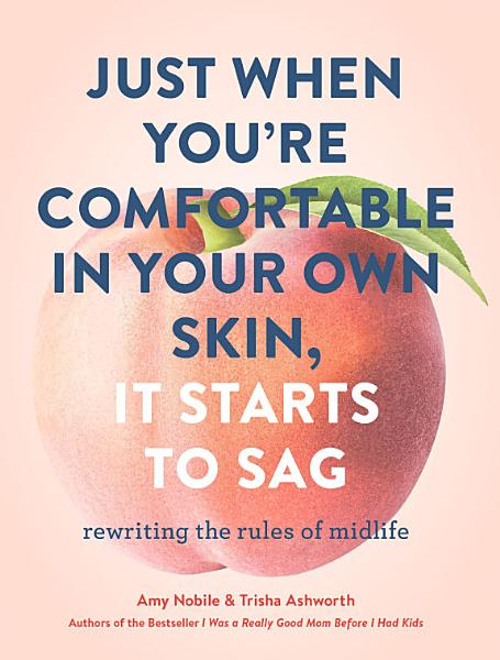 Download Just When You re Comfortable in Your Own Skin  It Starts to Sag Book