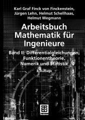 Arbeitsbuch Mathematik für Ingenieure, Band II: Differentialgleichungen, Funktionentheorie, Numerik und Statistik, Ausgabe 3