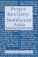 Peace and Security in Northeast Asia  Nuclear Issue and the Korean Peninsula PDF
