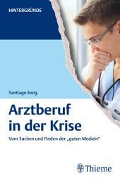 """Arztberuf in der Krise: Vom Suchen und Finden der """"guten Medizin"""""""