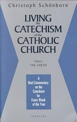 Living The Catechism Of The Catholic Church The Creed Book PDF