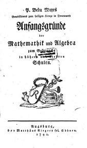 P. Beda Mayrs Benediktiners zum heiligen Kreuze in Donauwerd Anfangsgründe der Mathematik und Algebra: zum Gebrauche in höhern und niedern Schulen