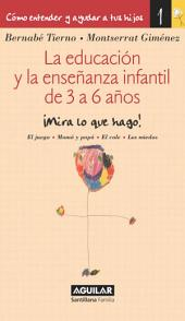 La educación y la enseñanza infantil de 3 a 6 años (Cómo entender y ayudar a tus hijos 1): Cómo entender y ayudar a tus hijos 1