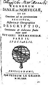 Regnorum Daniae ac Norvegiae, Ut Et Omnium ad ea pertinentium Regionum, Historica & Chorographica Descriptio: Specialis, Volume 2