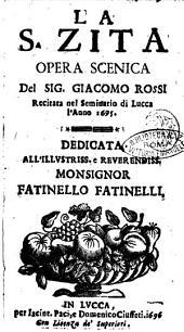 La s. Zita opera scenica del sig. Giacomo Rossi recitata nel seminario di Lucca l'anno 1695. Dedicata all'illustriss. ... Fatinello Fatinelli
