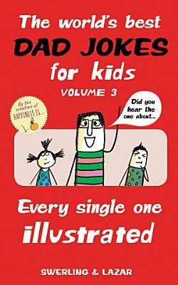 The World s Best Dad Jokes for Kids Volume 3