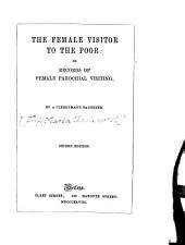 The Female Visitor to the Poor: Or, Records of Female Parochial Visiting