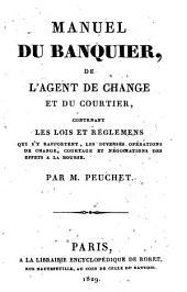 Manuel du banquier, de l'agent de change et du courtier, contenant les lois et réglements quis'y rapportent, les diverses operatios de chage, courtage et négociations des effets a la bourse