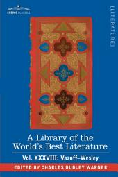A Library of the World's Best Literature - Ancient and Modern - Vol.XXXVIII (Forty-Five Volumes); Vazoff-Wesley