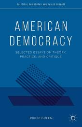 American Democracy: Selected Essays on Theory, Practice, and Critique