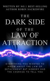 The Dark Side of the Law of Attraction: Everything You Wanted to Know about the Law of Detachment but Nobody Had the Courage to Tell You