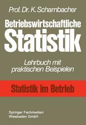 Betriebswirtschaftliche Statistik: Lehrbuch mit praktischen Beispielen