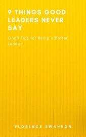 9 Things Good Leaders Never Say