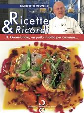 Ricette & Ricordi - 3.: Groenlandia, un posto insolito per cucinare
