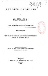 The Life, Or Legend of Gaudama, the Budha of the Burmese: With Annotations