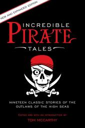 Incredible Pirate Tales: Nineteen Classic Stories Of The Outlaws Of The High Seas, Edition 2