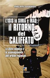 Il ritorno del Califfato: L'ISIS in Siria ed Iraq : Lo Stato islamico e lo sconvolgimento dell'ordine regionale