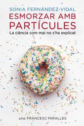 Esmorzar amb partícules: La ciència com mai no s'ha explicat