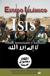 ISIS: Estado Islámico: Yihad, terrorismo y barbarie