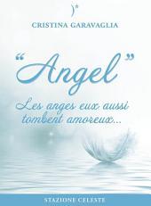Angel - Les anges eux aussi tombent amoureux: Les anges eux aussi tombent amoureux