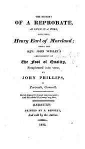 The History of a Reprobate, as Given in a Work Entitled Henry, Earl of Moreland; Being the Rev. John Wesley's Abridgement of The Fool of Quality [by H. Brooke], Paraphrased Into Verse, by John Phillips