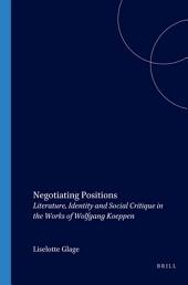 Negotiating Positions: Literature, Identity and Social Critique in the Works of Wolfgang Koeppen