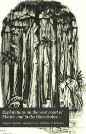 Explorations on the West Coast of Florida and in the Okeechobee Wilderness: With Special Reference to the Geology and Zoology of the Floridian Peninsula : a Narrative of Researches Undertaken Under the Auspices of the Wagner Free Institute of Science of Philadelphia