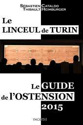Le Linceul de Turin: Le guide de l'ostension 2015