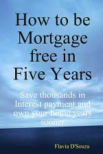 How to be Mortgage free in Five Years
