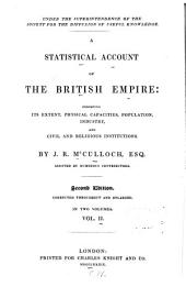 A Statistical Account of the British Empire: Exhibiting Its Extent, Physical Capacities, Population, Industry, and Civil and Religious Institutions, Volume 2