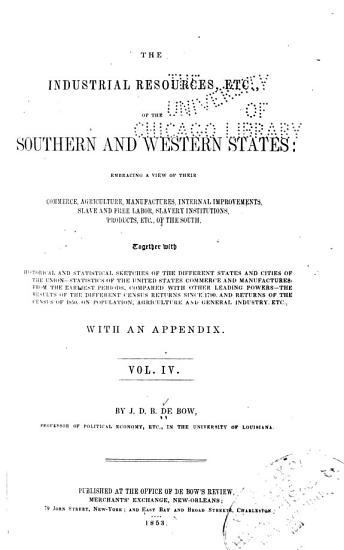 The Industrial Resources  Etc   of the Southern and Western States  Embracing a View of Their Commerce  Agriculture  Manufacturers  Internal Improvements PDF
